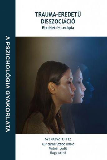 TRAUMA-EREDETŰ DISSZOCIÁCIÓ - ELMÉLET ÉS TERÁPIA - Ekönyv - KURITÁRNÉ SZABÓ ILDIKÓ, MOLNÁR JUDIT, NA