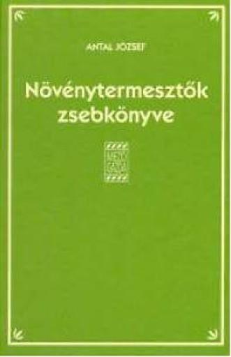 NÖVÉNYTERMESZTŐK ZSEBKÖNYVE - 3. ÁTDOLG. KIADÁS - Ekönyv - ANTAL JÓZSEF