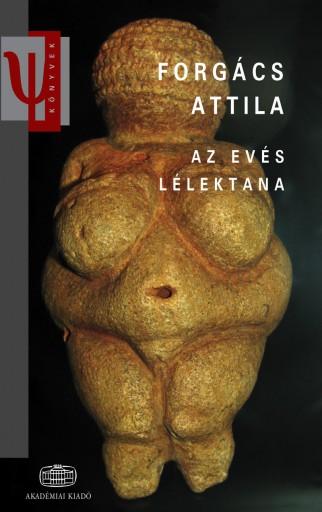 AZ EVÉS LÉLEKTANA - 3. BŐVÍTETT KIADÁS - Ekönyv - FORGÁCS ATTILA