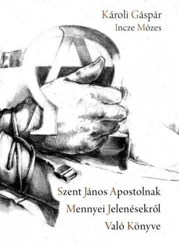 SZENT JÁNOS APOSTOLNAK MENNYEI JELENÉSEKRŐL VALÓ KÖNYVE - Ekönyv - KÁROLI GÁSPÁR - INCZE MÓZES
