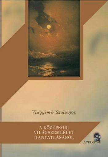 A KÖZÉPKORI VILÁGSZEMLÉLET HANYATLÁSÁRÓL - Ekönyv - SZOLOVJOV, VLAGYIMIR
