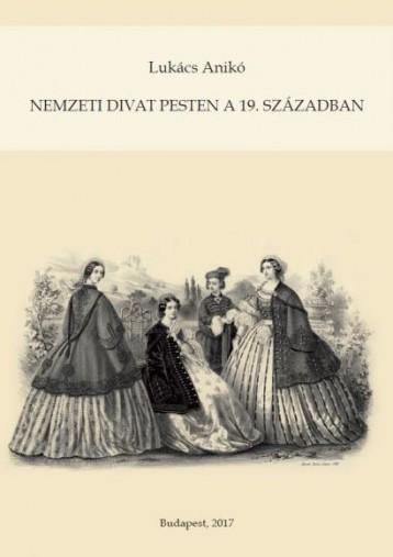 NEMZETI DIVAT PESTEN A 19. SZÁZADBAN - Ekönyv - LUKÁCS ANIKÓ