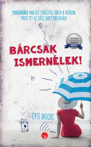 BÁRCSAK ISMERNÉLEK! - Ekönyv - WOODS, CATE