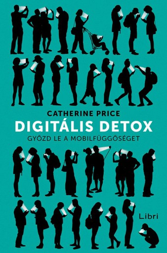 Digitális detox - Győzd le a mobilfüggőséget - Ekönyv - Catherine Price