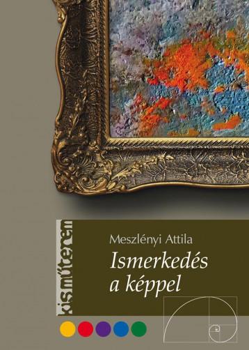 ISMERKEDÉS A KÉPPEL - KISMŰTEREM - Ekönyv - MESZLÉNYI ATTILA