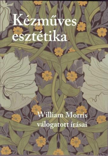 KÉZMŰVES ESZTÉTIKA - WILLIAM MORRIS VÁLOGATOTT ÍRÁSAI - Ekönyv - MORRIS, WILLIAM