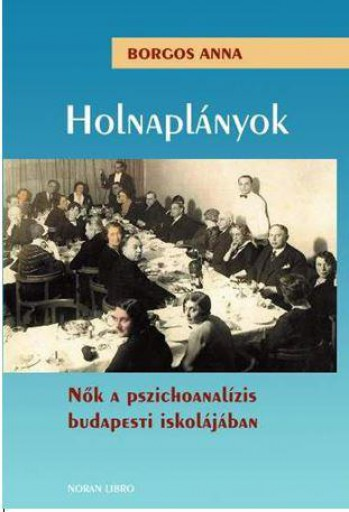 HOLNAPLÁNYOK - ÜKH 2018 - NŐK A PSZICHOANALÍZIS BUDAPESTI ISKOLÁJÁBAN - Ekönyv - BORGOS ANNA