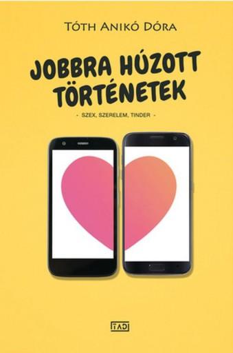 JOBBRA HÚZOTT TÖRTÉNETEK - SZEX, SZERELEM, TINDER - Ekönyv - TÓTH ANIKÓ DÓRA