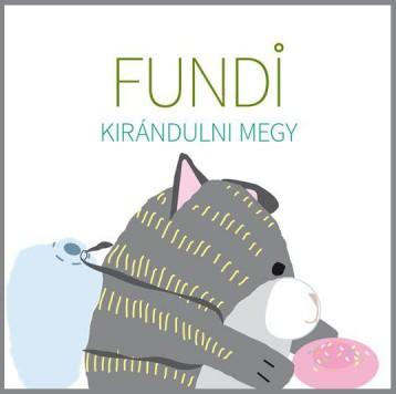 FUNDI KIRÁNDULNI MEGY - ÜKH 2018 - Ekönyv - Ambrus Izabella, Horváth Ágnes