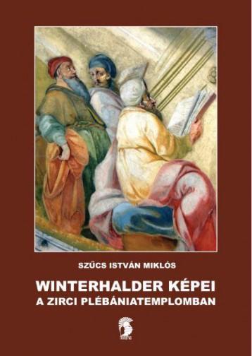 WINTERHALDER KÉPEI A ZIRCI PLÉBÁNIATEMPLOMBAN - Ekönyv - SZŰCS ISTVÁN MIKLÓS