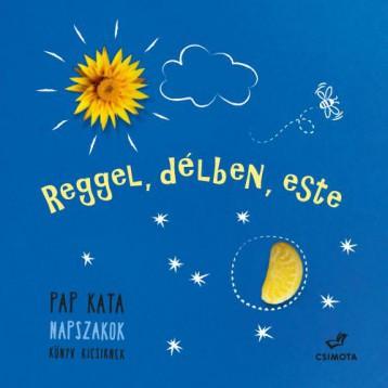 REGGEL, DÉLBEN, ESTE - NAPSZAKOK - ÜKH 2018 - Ekönyv - PAP KATA