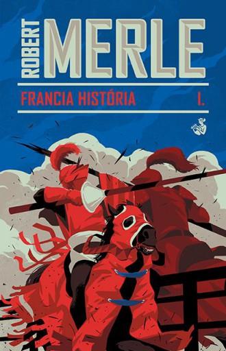 Francia história I. - Ekönyv - Robert Merle