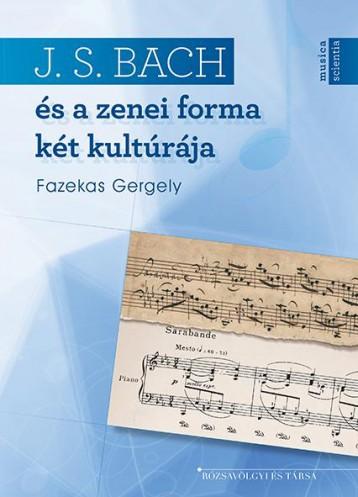 J.S. BACH ÉS A ZENEI FORMA KÉT KULTÚRÁJA - Ekönyv - FAZEKAS GERGELY