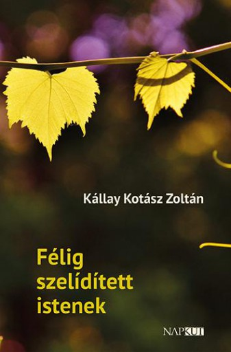FÉLIG SZELÍDÍTETT ISTENEK - Ekönyv - KÁLLAY KOTÁSZ ZOLTÁN