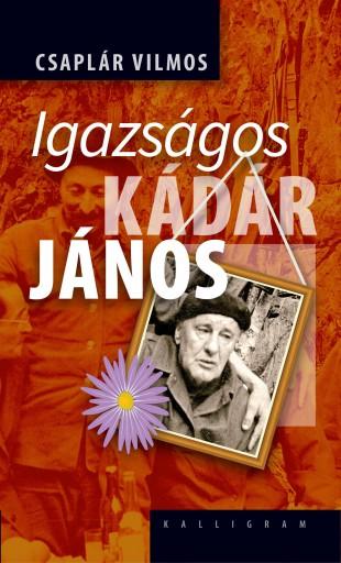 IGAZSÁGOS KÁDÁR JÁNOS - Ekönyv - CSAPLÁR VILMOS