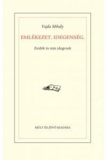 EMLÉKEZET, IDEGENSÉG - ZSIDÓK ÉS MÁS IDEGENEK - Ekönyv - VAJDA MIHÁLY