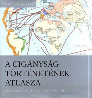 A CIGÁNYSÁG TÖRTÉNETÉNEK ATLASZA - TÉRKÉPEZETT ROMA TÖRTÉNELEM - Ekönyv - BEREZNAY ANDRÁS