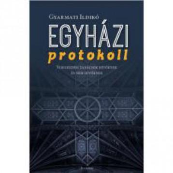 EGYHÁZI PROTOKOLL - Ebook - GYARMATI ILDIKÓ