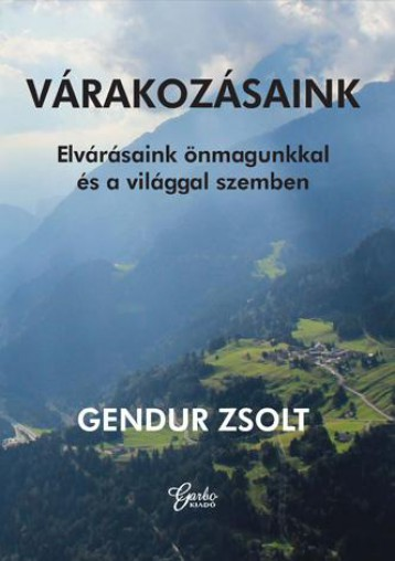 VÁRAKOZÁSAINK - ELVÁRÁSAINK ÖNMAGUNKKAL ÉS A VILÁGGAL SZEMBEN - Ekönyv - GENDUR ZSOLT