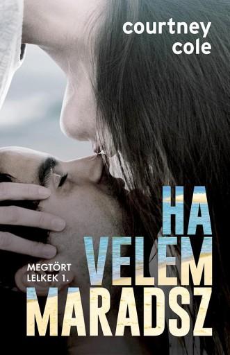 HA VELEM MARADSZ - MEGTÖRT LELKEK 1. - Ebook - COLE, COURTNEY