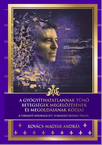 A gyógyíthatatlannak tűnő betegségek megelőzésének és megoldásának kódjai - Ebook - Kovács-Magyar András