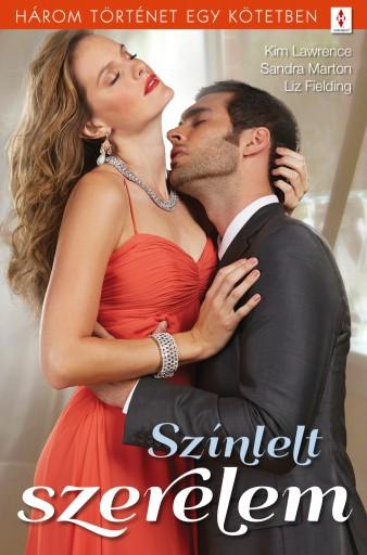 Színlelt szerelem - 3 történet 1 kötetben - Ekönyv - Kim Lawrence, Sandra Marton, Liz Fielding
