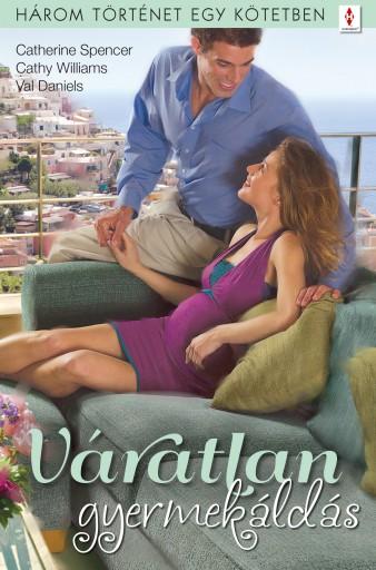 Váratlan gyermekáldás - 3 történet 1 kötetben - Ekönyv - Catherine Spencer, Cathy Williams, Val Daniels