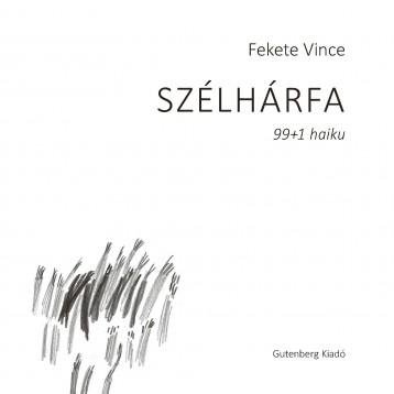 SZÉLHÁRFA - 99+1 HAIKU - Ekönyv - FEKETE VINCE