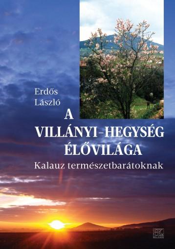 A VILLÁNYI-HEGYSÉG ÉLŐVILÁGA - KALAUZ TERMÉSZETBARÁTOKNAK - Ekönyv - ERDŐS LÁSZLÓ