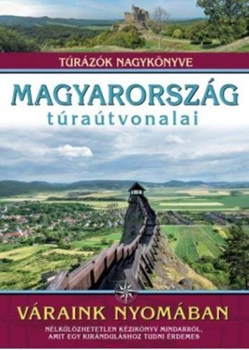 MAGYARORSZÁG TÚRAÚTVONALAI - VÁRAINK NYOMÁBAN - Ekönyv - DR. NAGY BALÁZS