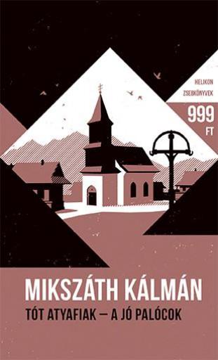 TÓT ATYAFIAK - A JÓ PALÓCOK - HELIKON ZSEBKÖNYVEK 64. - Ekönyv - MIKSZÁTH KÁLMÁN