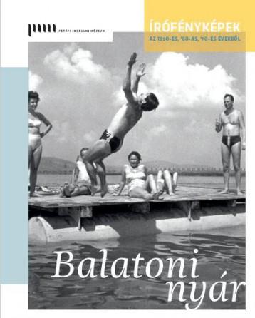 BALATONI NYÁR - ÍRÓFÉNYKÉPEK AZ 1950-ES, '60-AS, '70-ES ÉVEKBŐL - Ebook - KOVÁCS IDA