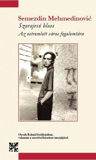 SZARAJEVÓ BLUES - AZ OSTROMLOTT VÁROS FOGALOMTÁRA - Ekönyv - MEHMEDINOVIC, SEMEZDIN