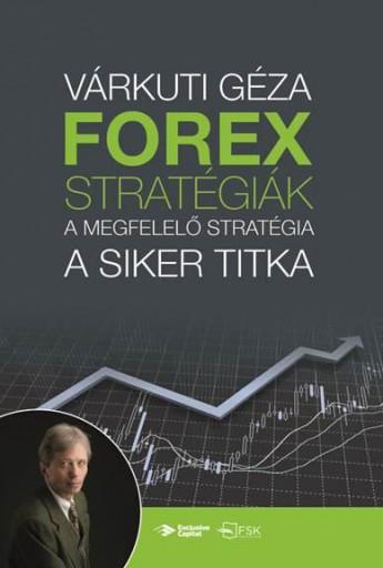 FOREX-STRATÉGIÁK - A MEGFELELŐ STRATÉGIA A SIKER TITKA - Ekönyv - VÁRKUTI GÁZA