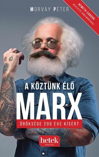 A KÖZTÜNK ÉLŐ MARX – ÖRÖKSÉGE 200 ÉVE KÍSÉRT - Ekönyv - MORVAY PÉTER