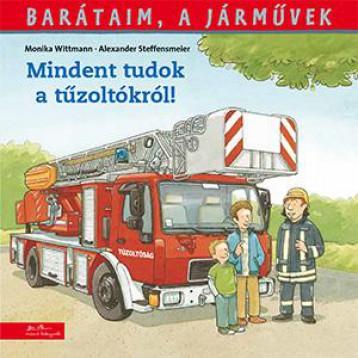 MINDENT TUDOK A TŰZOLTÓKRÓL! - BARÁTAIM, A JÁRMŰVEK 1. - - Ekönyv - WITTMANN, MONIKA - STEFFENSMEIER, ALEXAN