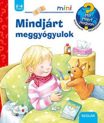 MINDJÁRT MEGGYÓGYULOK - SCOLAR MINI 38. - Ekönyv - SCOLAR KIADÓ ÉS SZOLGÁLTATÓ KFT.
