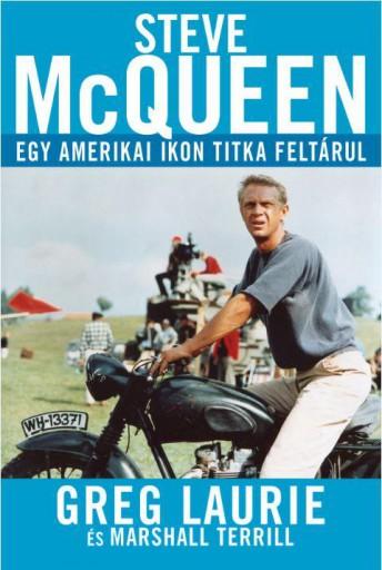 STEVE MCQUEEN - EGY AMERIKAI IKON TITKA FELTÁRUL - Ekönyv - LAURIE, GREG