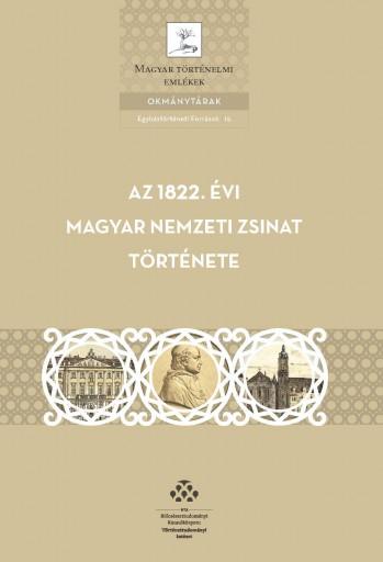 AZ 1822. ÉVI MAGYAR NEMZETI ZSINAT TÖRTÉNETE - Ekönyv - MTA TÖRTÉNETTUDOMÁNYI INTÉZET