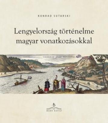 LENGYELORSZÁG TÖRTÉNELME MAGYAR VONATKOZÁSOKKAL - Ekönyv - SUTARSKI, KONRAD