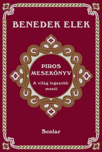 PIROS MESEKÖNYV - A VILÁG LEGSZEBB MESÉIBŐL - Ekönyv - BENEDEK ELEK
