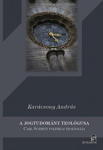 A JOGTUDOMÁNY TEOLÓGUSA - CARL SCHMITT POLITIKAI TEOLÓGIÁJA - Ekönyv - KARÁCSONY ANDRÁS