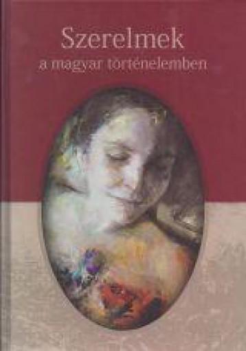 SZERELMEK A MAGYAR TÖRTÉNELEMBEN - Ekönyv - KORUNK - KOMP-PRESS, KOLOZSVÁR