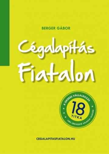 CÉGALAPÍTÁS FIATALON - A SIKERES VÁLLALKOZÁS 18 TITKA - Ekönyv - BERGER GÁBOR