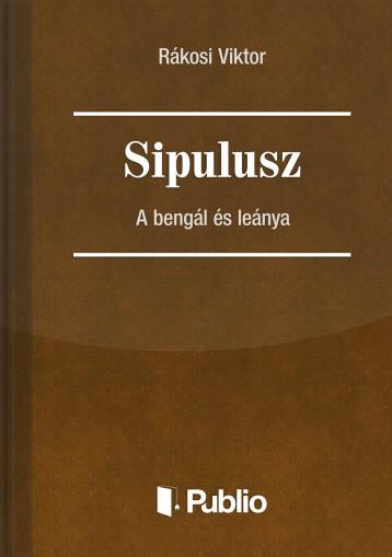 Sipulusz - A bengál és leánya - Ekönyv - Rákosi Viktor