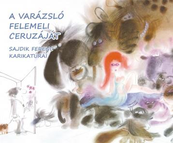 A VARÁZSLÓ FELEMELI A CERUZÁJÁT - Ekönyv - SAJDIK FERENC