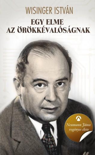 Egy elme az örökkévalóságnak - Neumann János regényes élete - Ekönyv - Wisinger István