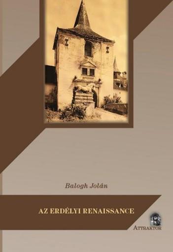AZ ERDÉLYI RENAISSANCE - Ekönyv - BALOGH JOLÁN