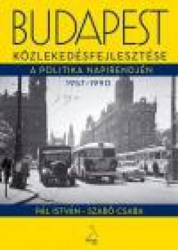 BUDAPEST KÖZLEKEDÉSFEJLESZTÉSE A POLITIKA NAPIRENDJÉN 1957–1990 - Ekönyv - SZABÓ CSABA - PÁL ISTVÁN