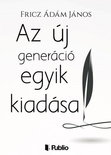 Az új generáció egyik kiadása - Ekönyv - Fricz Ádám János